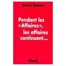 DENIS ROBERT - PENDANT LES AFFAIRES, LES AFFAIRES CONTINUENT - 1996 - Broché