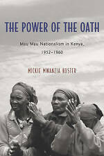 The Power of the Oath: Mau Mau Nationalism in Kenya, 1952-1960 (Rochester Studie