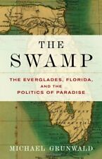 The Swamp: The Everglades, Florida, and the Politics of Paradise by Grunwald,…