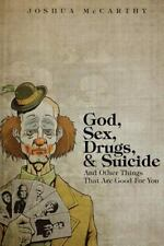 God, Sex, Drugs, and Suicide and Other Things That Are Good for You by Joshua...