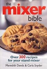 The Mixer Bible: Over 300 Recipes for Your Stand Mixer, Meredith Deeds, Carla Sn