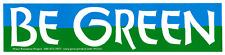 Be Green - Environmental Bumper Sticker / Decal