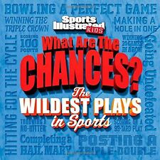 Sports Illustrated Kids What are the Chances? The Wildest Plays in Sports by The