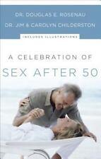 A Celebration of Sex after 50 by Dr. Jim & Carolyn Childerston & Douglas Rosenau