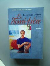 Les Soeurs Deblois : LE DEMI-FRERE  T.4 Louise Tremblay-D'Essiambre  1ere ed