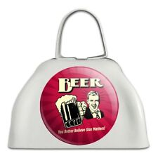 Beer You Better Believe Size Matters Funny White Cowbell Cow Bell Instrument