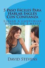 5 Paso Fáciles para Hablar Inglés con Confianza : Llegar a Conversar Dentro...