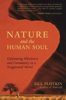 Nature and the Human Soul : Cultivating Wholeness Bill Plotkin Paperback Book