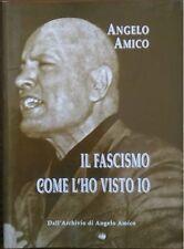 Il Fascismo come l'ho visto io -  Angelo Amico