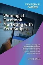 Winning at Facebook Marketing with Zero Budget : Optimise Your Page and Posts...