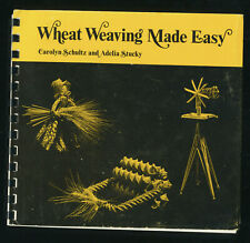 Wheat Weaving Made Easy By Carolyn Schultz & Adelia Stucky Primitive Arts Crafts