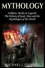Mythology: Folklore, Myths & Legends: The History of G. by Stewart, Michael J.