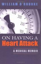 On Having a Heart Attack : A Medical Memoir by William O'Rourke (2006,...
