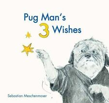 Pug Man's 3 Wishes by Sebastian Meschenmoser (2016, Hardcover)