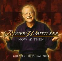 Roger Whittaker - Now And Then: 1964 - 2004 (NEW CD)