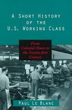 A Short History of the U.S. Working Class: From Colonial Times to the Twenty-Fir
