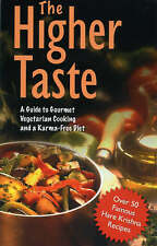The Higher Taste A Guide to Gourmet Vegetarian Cooking and a Karma Free Diet New
