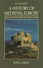 A History of Medieval Europe: From Constantine to Saint Louis, Davis, Prof R.H.C