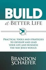 Build A Better Life: Practical Tools and Strategies to Develop and Lead Your Lif