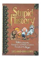 Stupid History Tales of Stupidity Strangeness & Mythconceptions Gregory paperbac