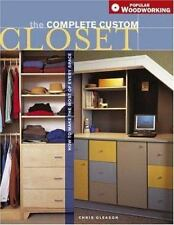 Complete Custom Closet How to Make the Most of Every Space by Chris Gleaso