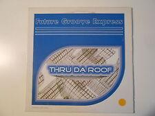 """FUTURE GROOVE EXPRESS : THRU DA ROOF ( VOCAL CLUB MIX 6'55 ) ► Maxi 12"""" ◄"""