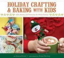 Holiday Crafting and Baking with Kids : Gifts, Sweets, and Treats for the Whole