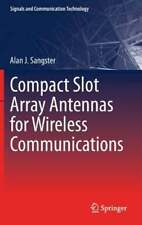 Compact Slot Array Antennas for Wireless Communications by Alan J Sangster: New