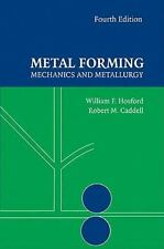 Metal Forming : Mechanics and Metallurgy by William F. Hosford and Robert M....