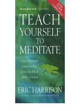 Teach Yourself To Meditate: Over 20 simple exercises for peace, health & clari,