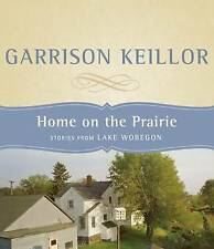 Home on the Prairie: Stories from Lake Wobegon by Keillor, Garrison