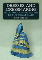 Dresses and Dressmaking: From the Late Georgians to the Edwardians by Inder, Pam