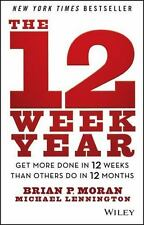 The 12 Week Year: Get More Done in 12 Weeks than Others Do in 12 Months: By M...