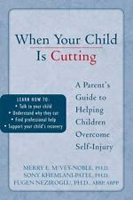 When Your Child is Cutting: A Parent's Guide to Helping Children Overcome Self-I