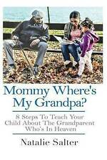 Mommy Where's My Grandpa?: 8 Steps to Keeping Your Parents Memory Alive for Your