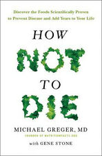 How Not to Die: Discover the Foods Scientifically Proven to Prevent Disease