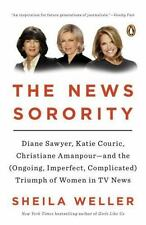 The News Sorority: Diane Sawyer, Katie Couric, Christiane Amanpour--and the...
