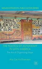 The Politics Autonomy in Latin America Art Organising  by Dinerstein A -Hcover