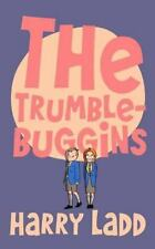 The Trumblebuggins by Harry Ladd (2011, Paperback)