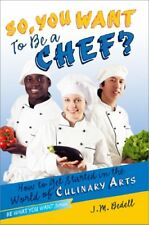 So, You Want to Be a Chef?: How to Get Started in the World of Culinary Arts (B