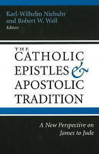 Catholic Epistles and Apostolic Tradition: A New Perspective on James to Jude, ,