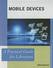 Mobile Devices: A Practical Guide for Librarians (Practical Guides for