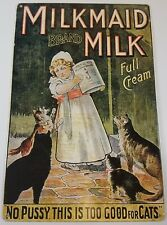 MILKMAID BRAND CONDENSED MILK NO PUSSY TOO GOOD FOR CATS HEAVY DUTY METAL SIGN