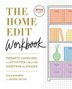 The Home Edit Workbook: Prompts, Exercises and Activities to Help You Contain th