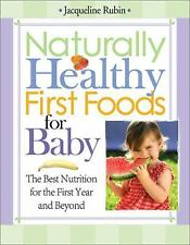 Naturally Healthy First Foods for Baby : The Best Nutrition for the First...