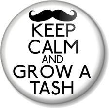 "KEEP CALM AND GROW A TASH 1"" Pin Button Badge Mustache Moustache Geek Movember"