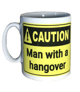 Caution Man With A Hangover Funny Mug. Funny Mugs For Men At Valentines Birthday