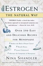 Estrogen: The Natural Way: Over 250 Easy and Delicious Recipes for Menopause, Ni