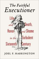 The Faithful Executioner : Life and Death, Honor and Shame in the Turbulent...