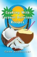 NEW Cooking With Coconut: Delicious Recipes by Gene Ashburner